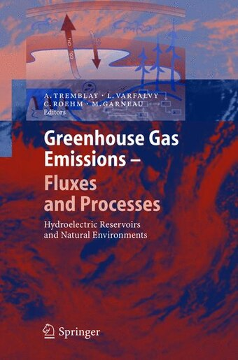 Greenhouse Gas Emissions - Fluxes and Processes: Hydroelectric Reservoirs and Natural Environments by A. Tremblay