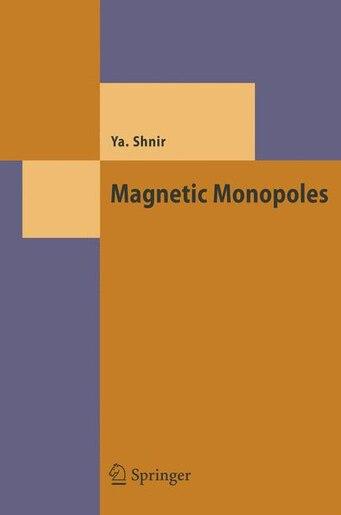 Magnetic Monopoles by Yakov M. Shnir