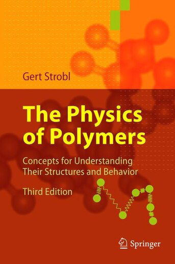 The Physics of Polymers: Concepts for Understanding Their Structures and Behavior by Gert R. Strobl