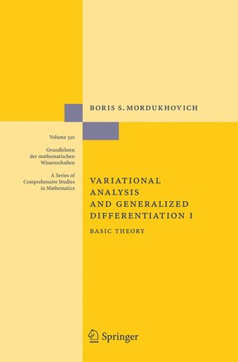 Variational Analysis and Generalized Differentiation I: Basic Theory by Boris S. Mordukhovich