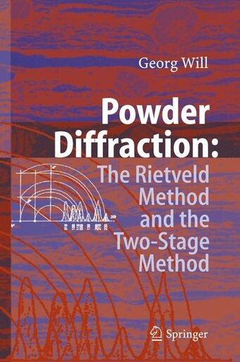 Powder Diffraction: The Rietveld Method and the Two Stage Method to Determine and Refine Crystal Structures from Powder by Georg Will