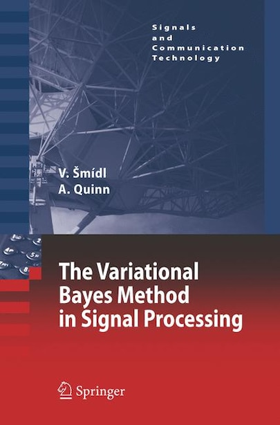 The Variational Bayes Method in Signal Processing by Anthony Quinn