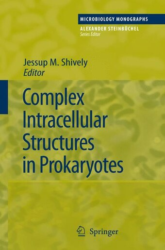 Complex Intracellular Structures in Prokaryotes by Jessup M. Shively