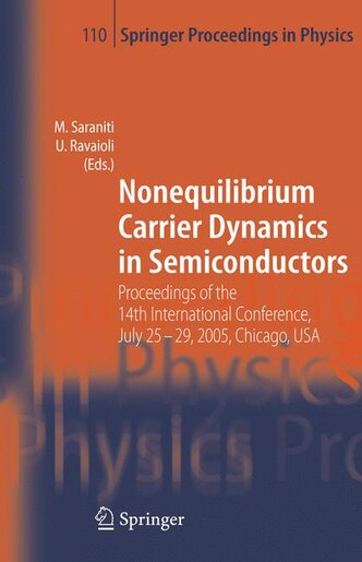 Nonequilibrium Carrier Dynamics in Semiconductors: Proceedings Of The 14th International Conference, July 25-29, 2005, Chicago, Usa by Marco Saraniti
