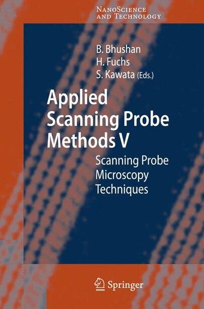 Applied Scanning Probe Methods V: Scanning Probe Microscopy Techniques by Bharat Bhushan