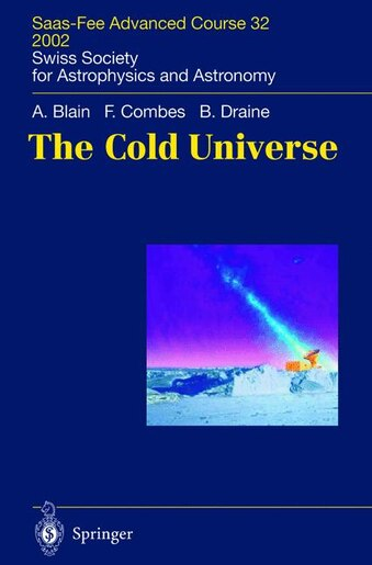 The Cold Universe: Saas-Fee Advanced Course 32, 2002. Swiss Society for Astrophysics and Astronomy by Andrew W. Blain