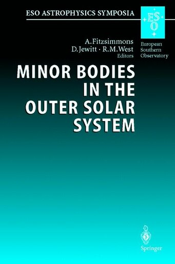 Minor Bodies in the Outer Solar System: Proceedings Of The Eso Workshop Held At Garching, Germany, 2-5 November 1998 by A. Fitzsimmons
