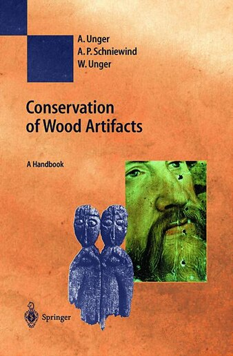Conservation of Wood Artifacts: A Handbook by A. Unger