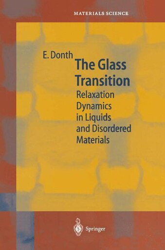 The Glass Transition: Relaxation Dynamics in Liquids and Disordered Materials by E. Donth