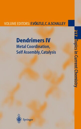 Dendrimers IV: Metal Coordination, Self Assembly, Catalysis by Fritz Vögtle