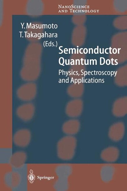 Semiconductor Quantum Dots: Physics, Spectroscopy and Applications by Y. Masumoto