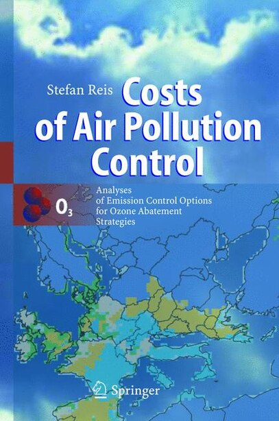 Costs of Air Pollution Control: Analyses of Emission Control Options for Ozone Abatement Strategies by Stefan Reis