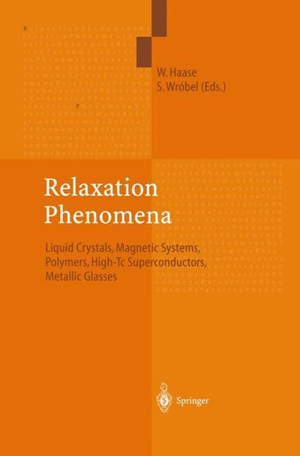 Relaxation Phenomena: Liquid Crystals, Magnetic Systems, Polymers, High-Tc Superconductors, Metallic Glasses by Wolfgang Haase