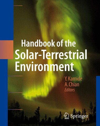 Handbook of the Solar-Terrestrial Environment by Yohsuke Kamide