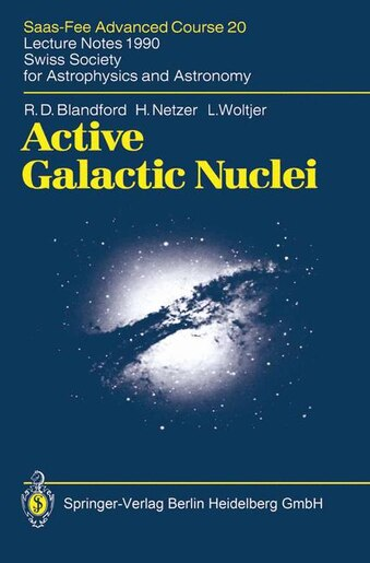 Active Galactic Nuclei: Saas-fee Advanced Course 20. Lecture Notes 1990. Swiss Society For Astrophysics And Astronomy by R.D. Blandford