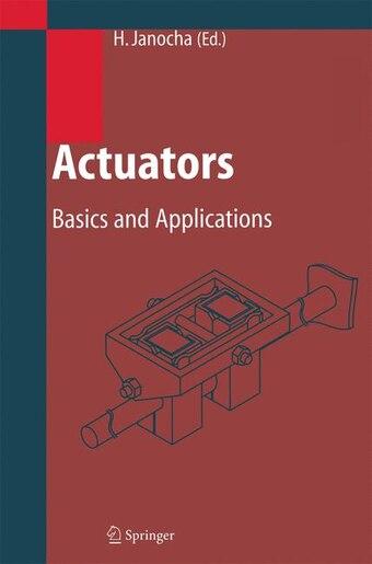 Actuators: Basics and Applications by Hartmut Janocha