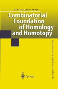 Combinatorial Foundation of Homology and Homotopy: Applications to Spaces, Diagrams, Transformation…