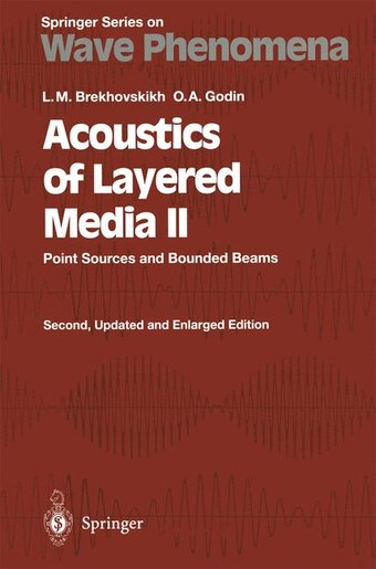 Acoustics of Layered Media II: Point Sources and Bounded Beams by Leonid M. Brekhovskikh