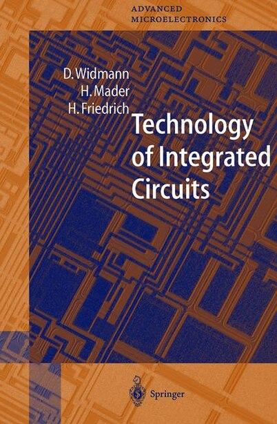 Technology of Integrated Circuits by D. Widmann