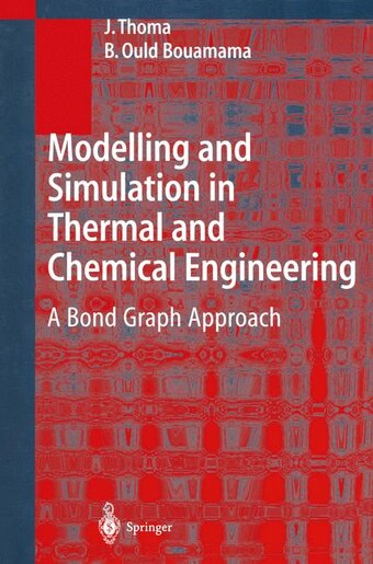 Modelling and Simulation in Thermal and Chemical Engineering: A Bond Graph Approach by J. Thoma