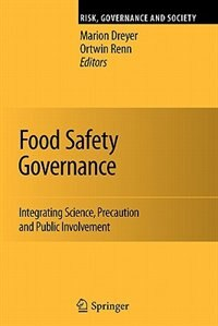 Food Safety Governance: Integrating Science, Precaution and Public Involvement by Marion Dreyer