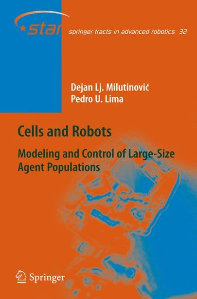 Cells and Robots: Modeling and Control of Large-Size Agent Populations by Dejan Lj. Milutinovic