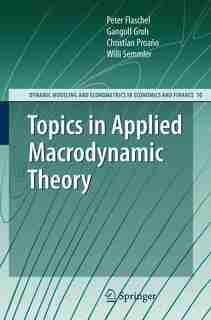 Topics in Applied Macrodynamic Theory by Peter Flaschel