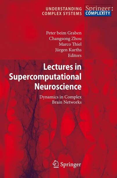 Lectures in Supercomputational Neuroscience: Dynamics in Complex Brain Networks by Peter Graben