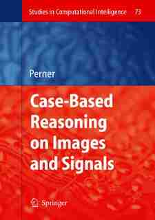 Case-Based Reasoning on Images and Signals by Petra Perner