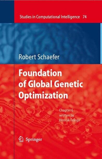 Foundations of Global Genetic Optimization by Robert Schaefer