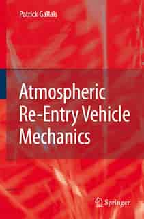 Atmospheric Re-Entry Vehicle Mechanics by Patrick Gallais