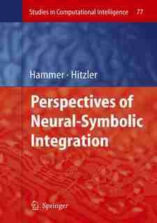 Perspectives of Neural-Symbolic Integration by Barbara Hammer