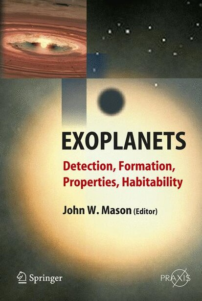 Exoplanets: Detection, Formation, Properties, Habitability by John Mason
