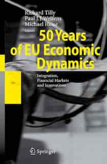 50 Years of EU Economic Dynamics: Integration, Financial Markets and Innovations by Richard Tilly