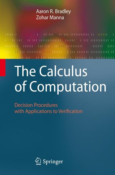 The Calculus of Computation: Decision Procedures with Applications to Verification by Aaron R. Bradley