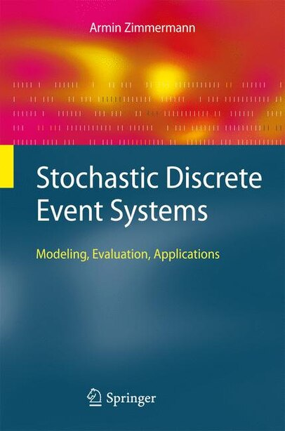 Stochastic Discrete Event Systems: Modeling, Evaluation, Applications by Armin Zimmermann