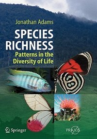 Species Richness: Patterns in the Diversity of Life by Jonathan Adams