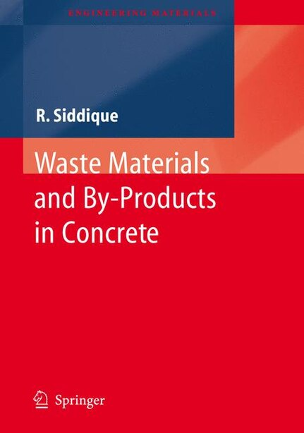 Waste Materials and By-Products in Concrete by Rafat Siddique