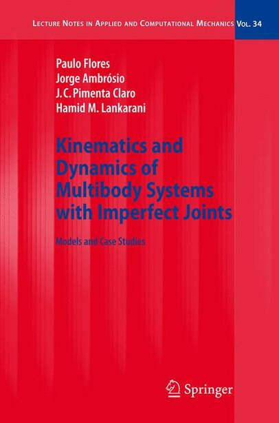 Kinematics and Dynamics of Multibody Systems with Imperfect Joints: Models and Case Studies de Paulo Flores
