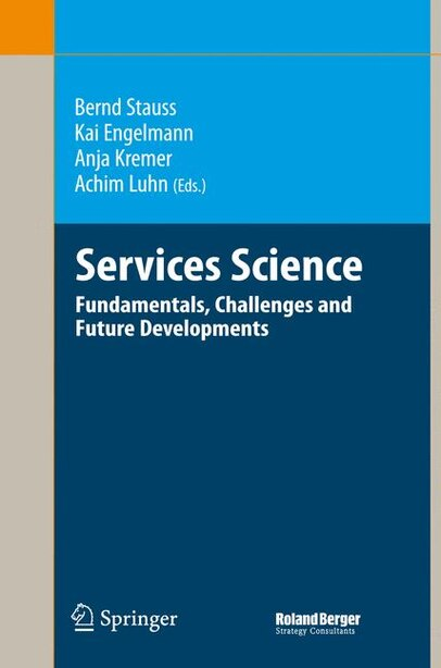 Services Science: Fundamentals, Challenges and Future Developments by Bernd Stauss