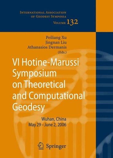 VI Hotine-Marussi Symposium on Theoretical and Computational Geodesy: Iag Symposium Wuhan, China 29 May - 2 June, 2006: Iag Symposium Wuhan, China 29 May - 2 June, 2006 by Peiliang Xu