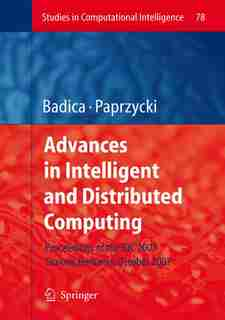 Advances in Intelligent and Distributed Computing: Proceedings of the 1st International Symposium on Intelligent and Distributed Computing IDC 2007, C by Costin Badica