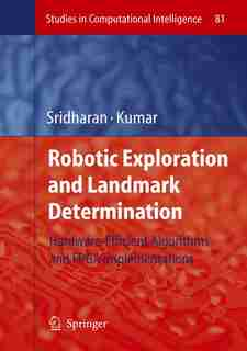 Robotic Exploration and Landmark Determination: Hardware-Efficient Algorithms and FPGA Implementations by K. Sridharan