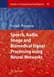 Speech, Audio, Image and Biomedical Signal Processing using Neural Networks by Bhanu Prasad