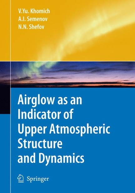 Airglow as an Indicator of Upper Atmospheric Structure and Dynamics by Vladislav Yu Khomich