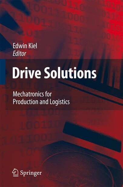 Drive Solutions: Mechatronics for Production and Logistics by Edwin Kiel