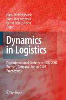 Dynamics in Logistics: First International Conference, LDIC 2007, Bremen, Germany, August 2007. Proceedings by Hans-Dietrich Haasis