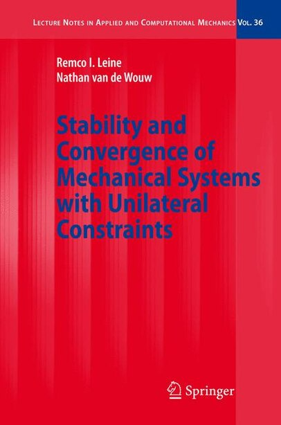 Stability and Convergence of Mechanical Systems with Unilateral Constraints by Remco I. Leine