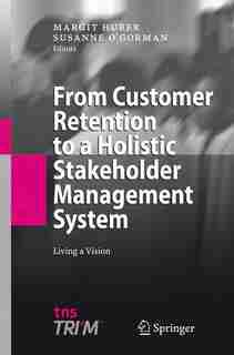 From Customer Retention to a Holistic Stakeholder Management System: Living a Vision by Margit Huber