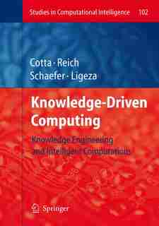 Knowledge-Driven Computing: Knowledge Engineering and Intelligent Computations by Carlos Cotta